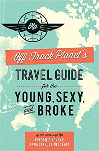 Off Track Planet's Travel Guide for the Young, Sexy and Broke